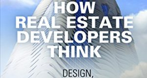 How Real Estate Developers Think: Design, Profits, and